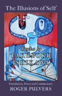 The Illusions of Self: Tanka by Takuboku Ishikawa, with notes and commentary